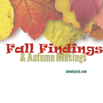 Fall Findings & Autumn Musings #LifeLessons #Quotes